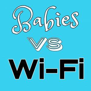Babies vs Wi-Fi